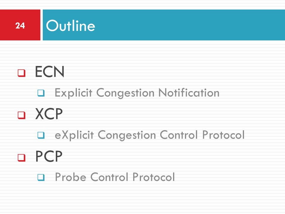 Outline ECN XCP PCP Explicit Congestion Notification