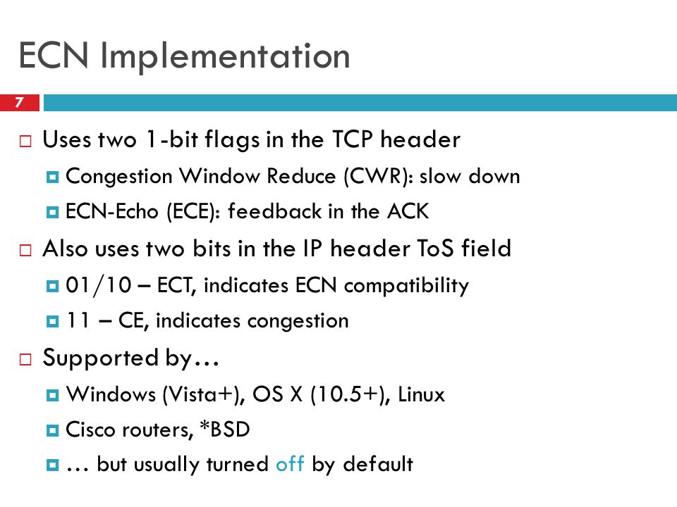 ECN Implementation Uses two 1-bit flags in the TCP header