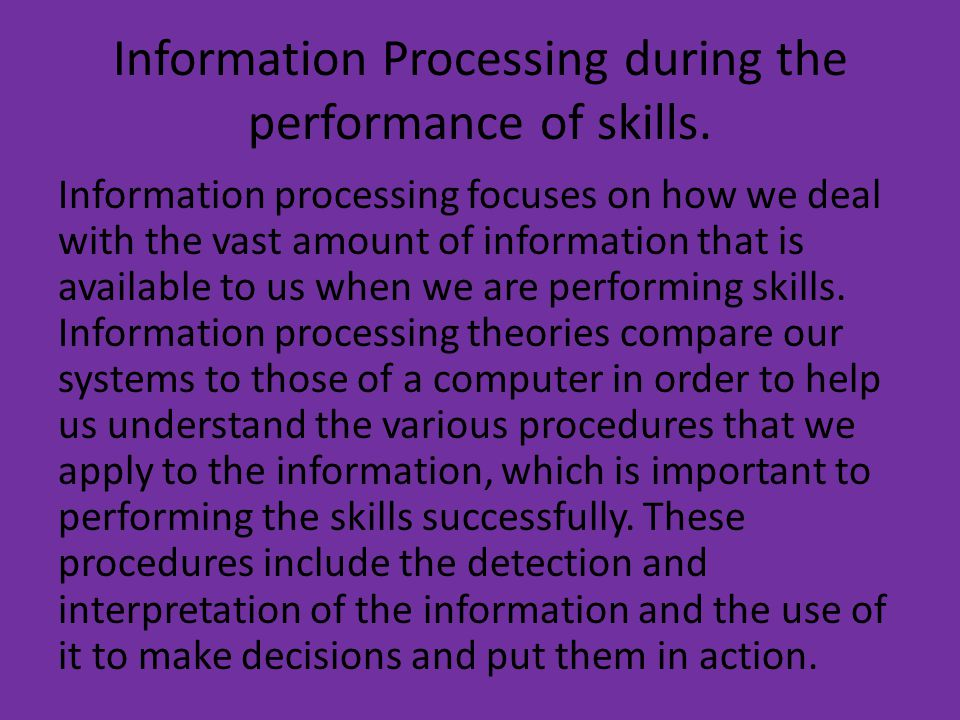 Information Processing during the performance of skills.