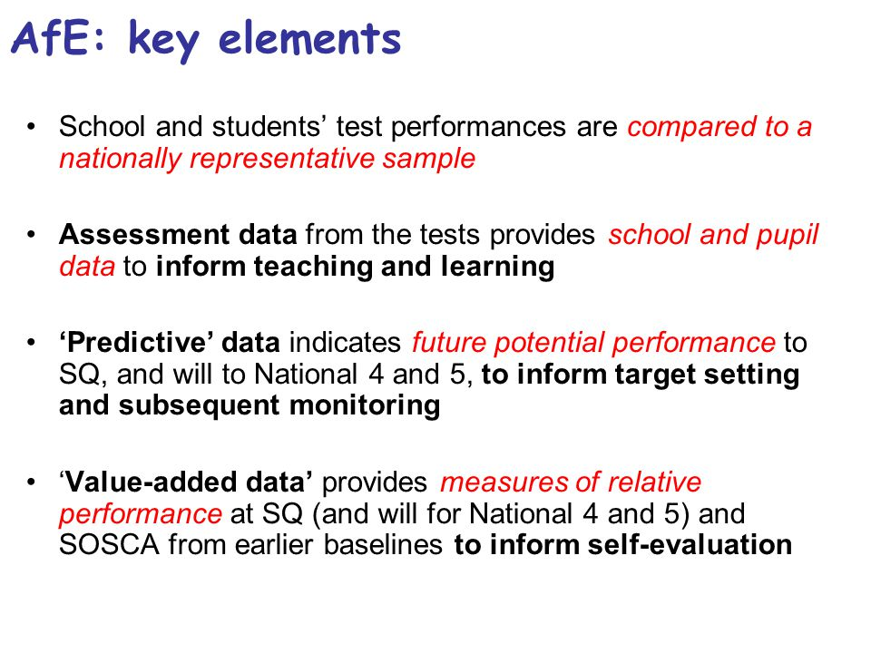 AfE: key elements School and students' test performances are compared to a nationally representative sample.