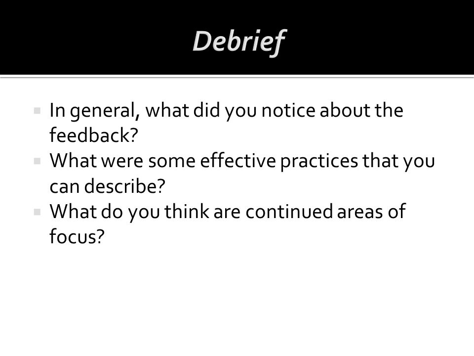 Debrief In general, what did you notice about the feedback