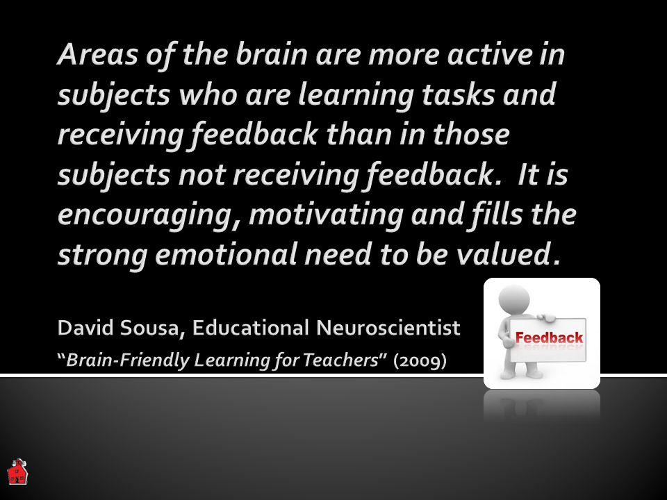 Areas of the brain are more active in subjects who are learning tasks and receiving feedback than in those subjects not receiving feedback.