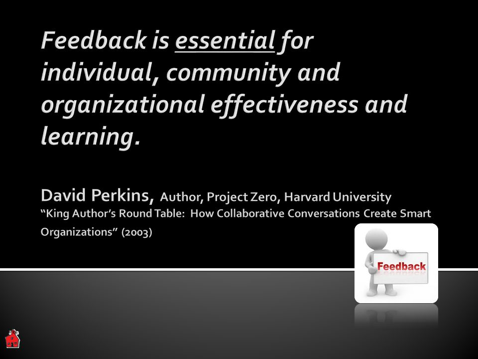 Feedback is essential for individual, community and organizational effectiveness and learning.