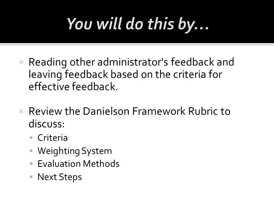 You will do this by… Reading other administrator s feedback and leaving feedback based on the criteria for effective feedback.