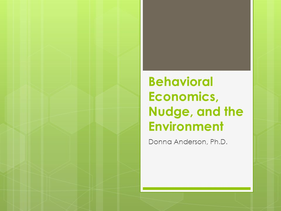 Behavioral Economics, Nudge, and the Environment