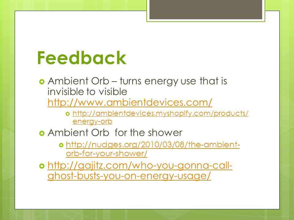 Feedback Ambient Orb – turns energy use that is invisible to visible http://www.ambientdevices.com/