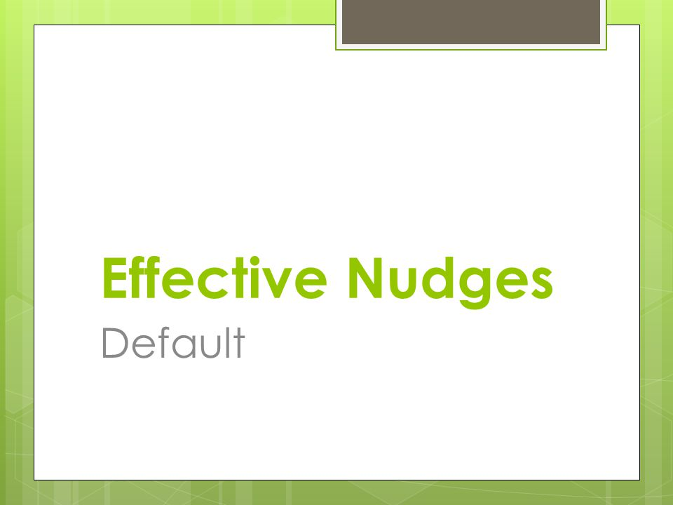 Effective Nudges Default
