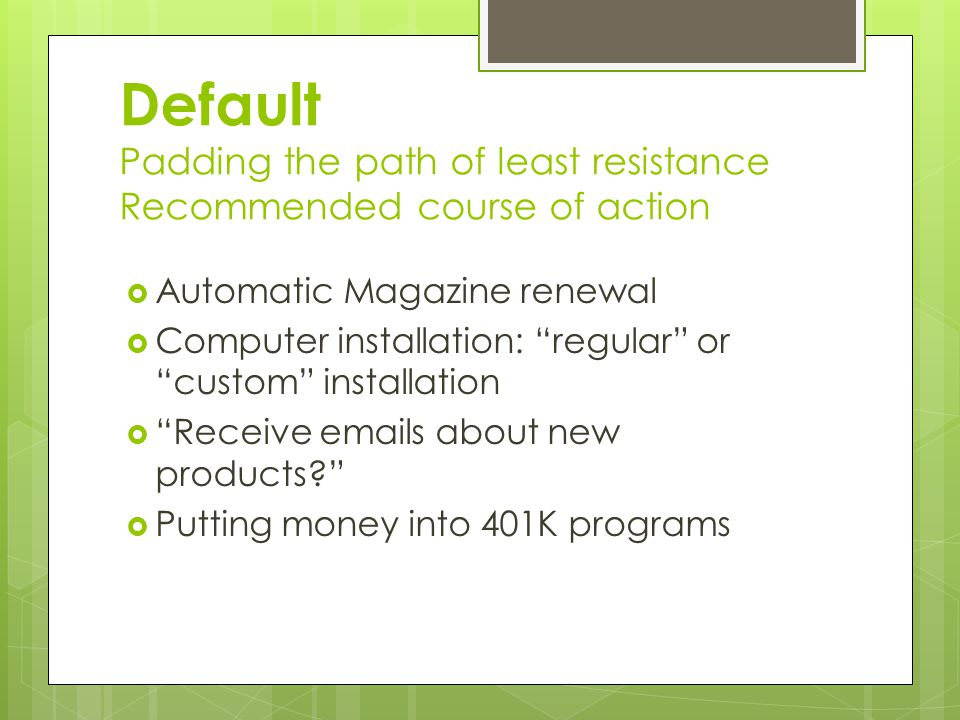 Default Padding the path of least resistance Recommended course of action