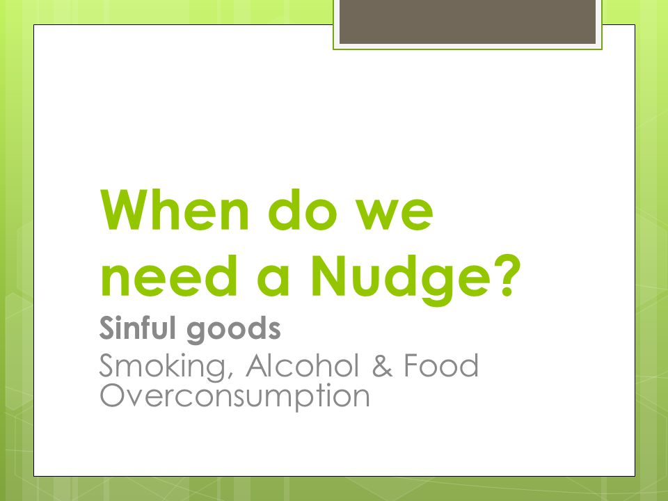 When do we need a Nudge Sinful goods