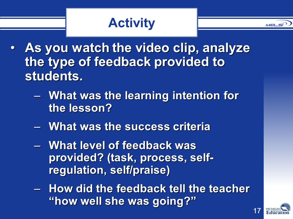 Activity As you watch the video clip, analyze the type of feedback provided to students. What was the learning intention for the lesson