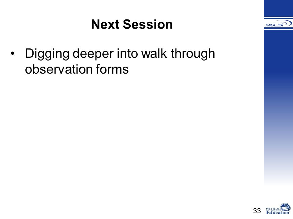 Next Session Digging deeper into walk through observation forms