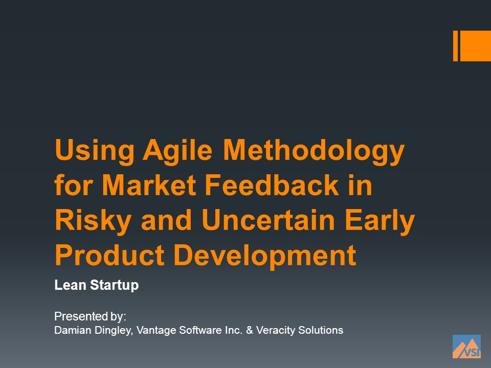 Using Agile Methodology for Market Feedback in Risky and Uncertain Early Product Development