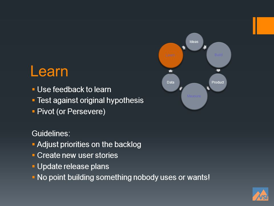 Learn Use feedback to learn Test against original hypothesis