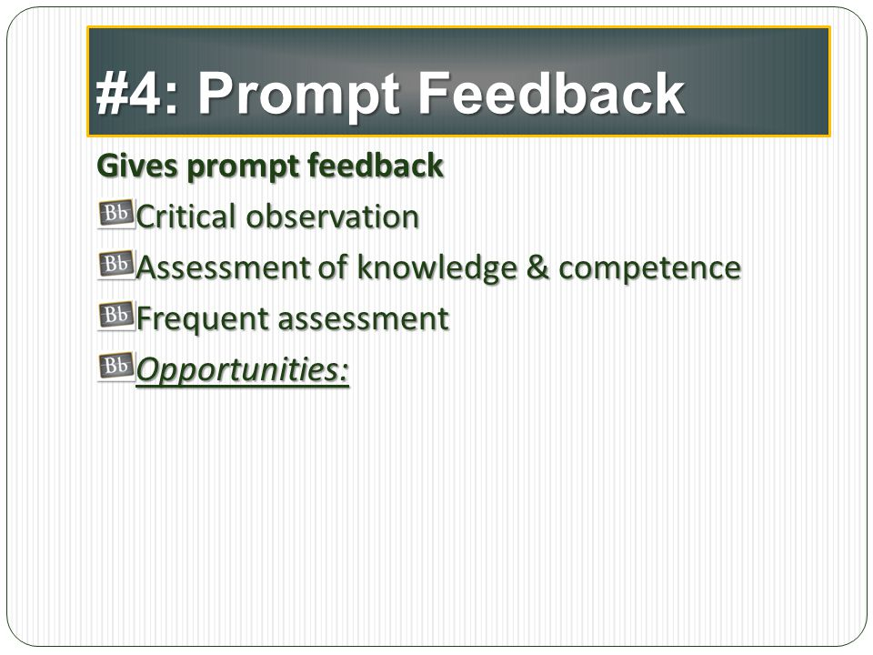 #4: Prompt Feedback Gives prompt feedback Critical observation