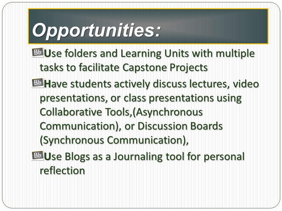Opportunities: Use folders and Learning Units with multiple tasks to facilitate Capstone Projects.