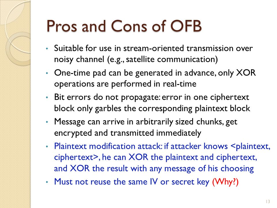 Pros and Cons of OFB Suitable for use in stream-oriented transmission over noisy channel (e.g., satellite communication)