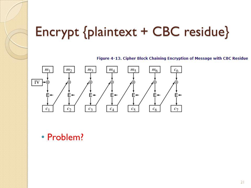 Encrypt {plaintext + CBC residue}