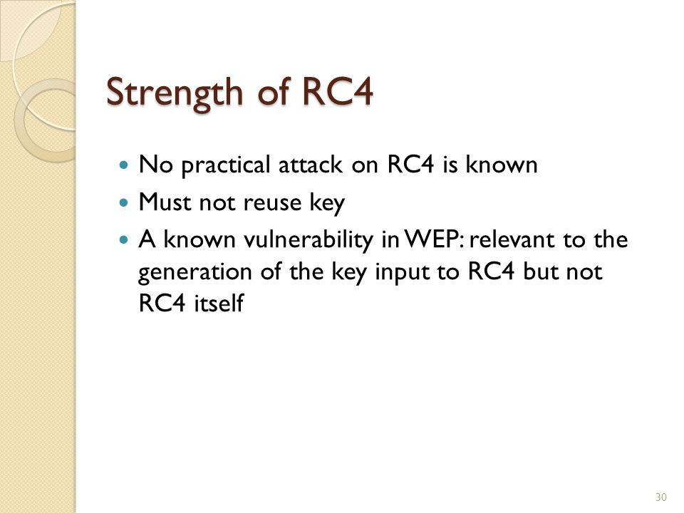 Strength of RC4 No practical attack on RC4 is known Must not reuse key