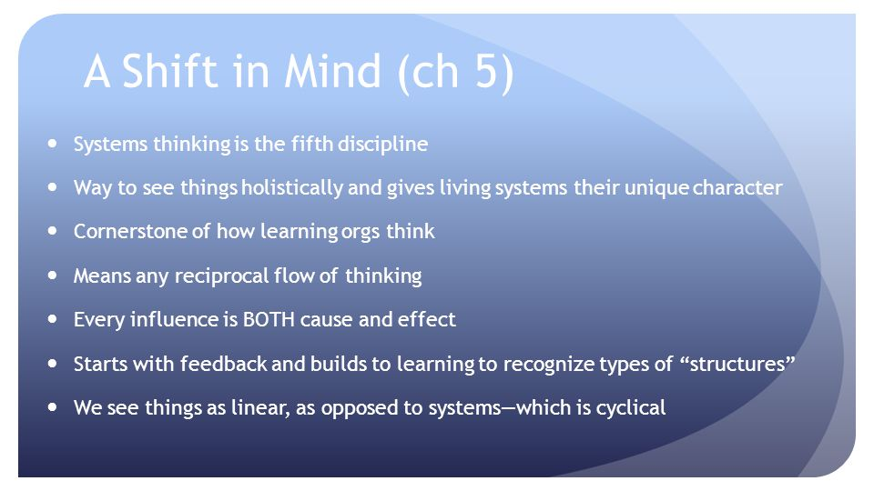 A Shift in Mind (ch 5) Systems thinking is the fifth discipline
