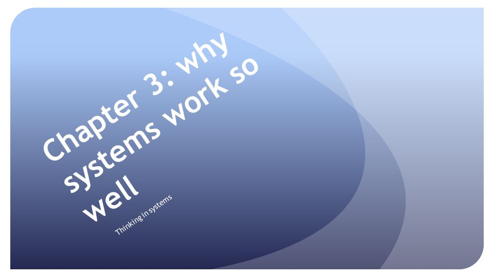 Chapter 3: why systems work so well