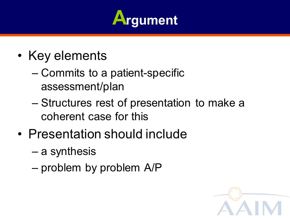 Argument Key elements Presentation should include