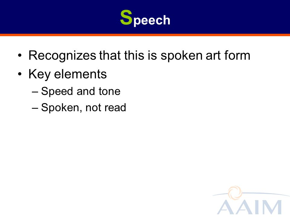 Speech Recognizes that this is spoken art form Key elements