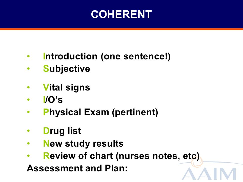 COHERENT Introduction (one sentence!) Subjective Vital signs I/O's