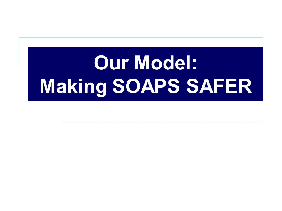 Our Model: Making SOAPS SAFER