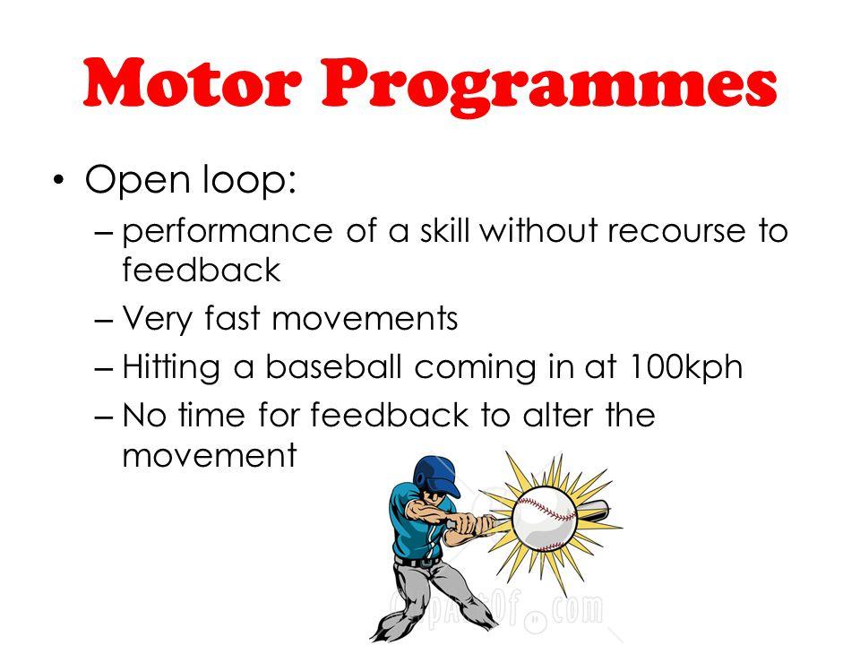 Motor Programmes Open loop: