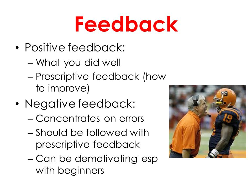 Feedback Positive feedback: Negative feedback: What you did well