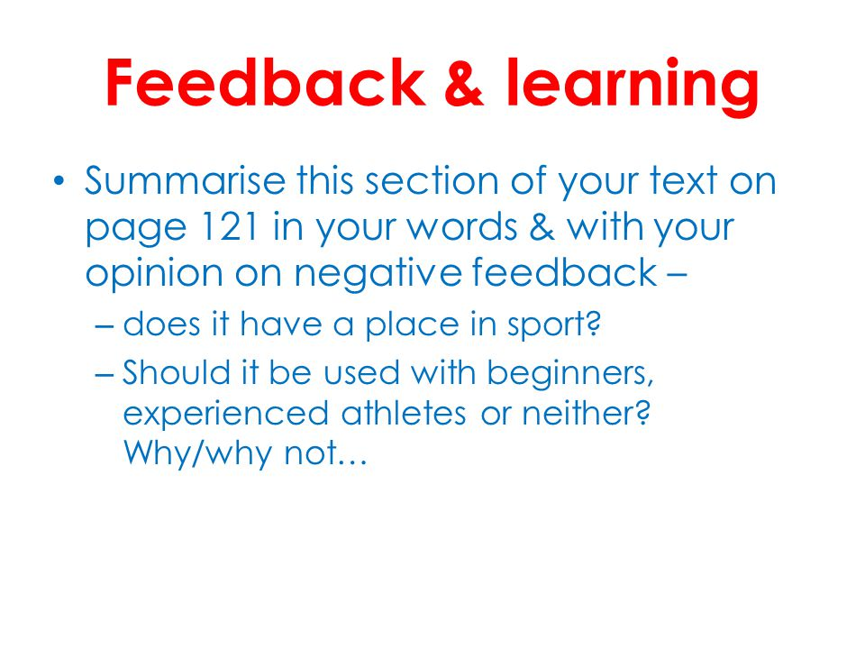 Feedback & learning Summarise this section of your text on page 121 in your words & with your opinion on negative feedback –