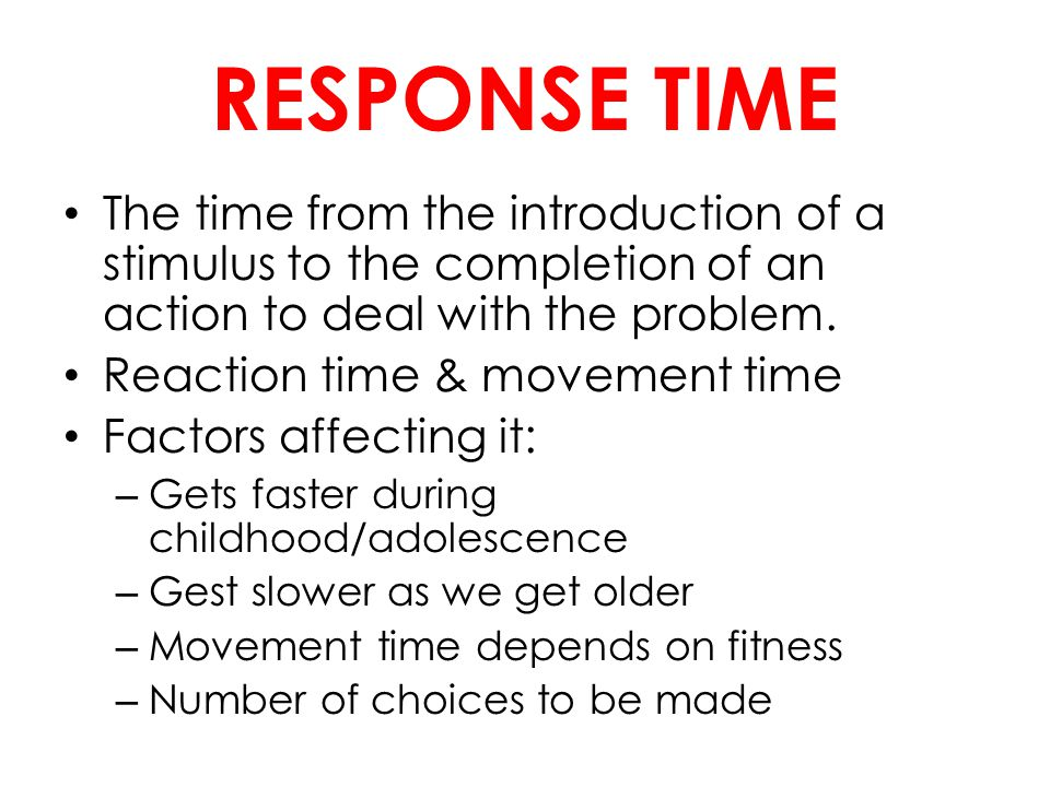 RESPONSE TIME The time from the introduction of a stimulus to the completion of an action to deal with the problem.
