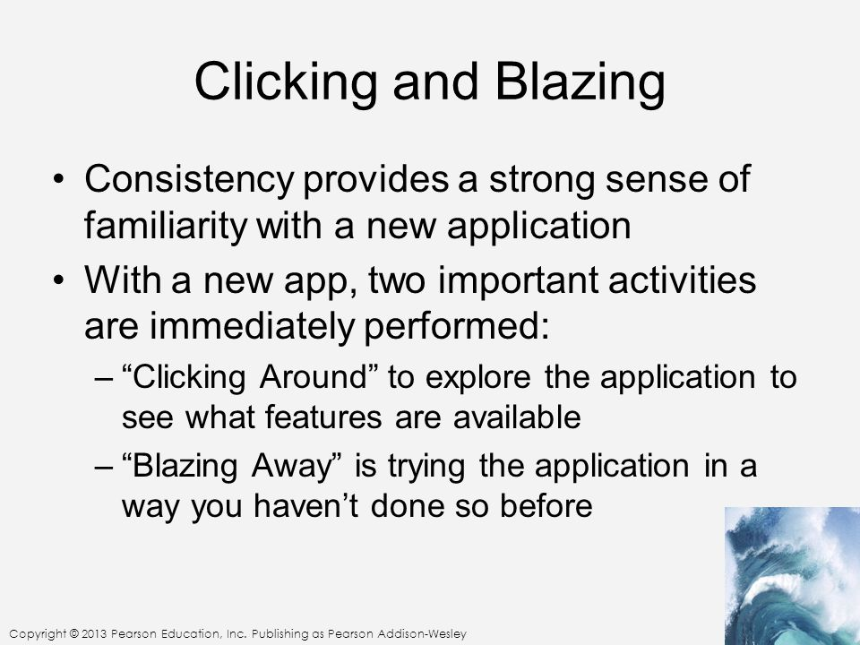 Clicking and Blazing Consistency provides a strong sense of familiarity with a new application.