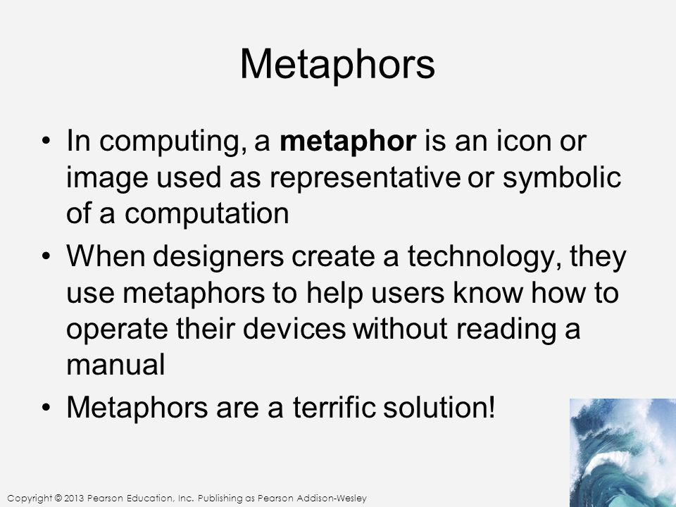 Metaphors In computing, a metaphor is an icon or image used as representative or symbolic of a computation.