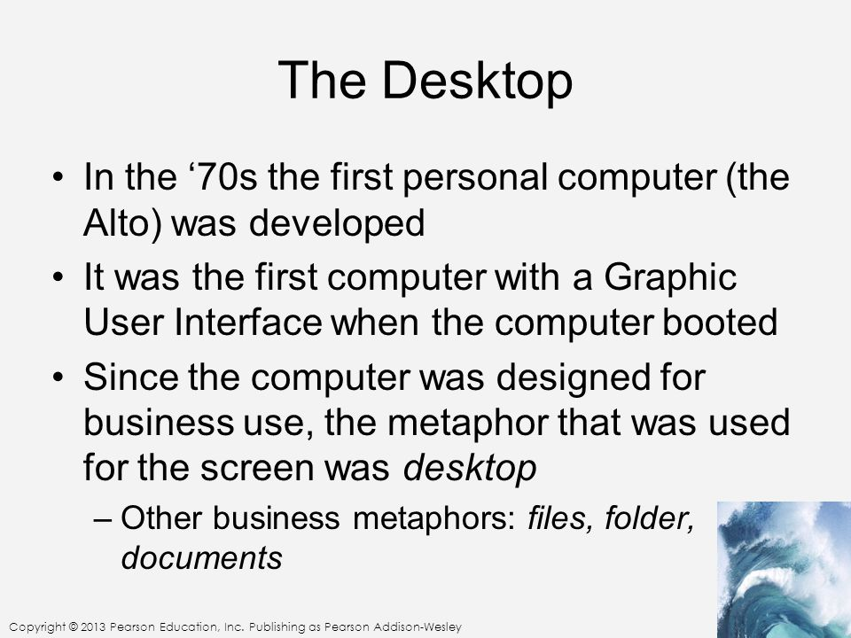 The Desktop In the '70s the first personal computer (the Alto) was developed.