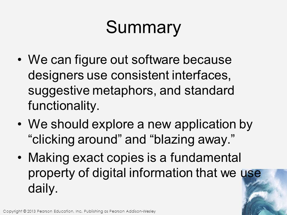 Summary We can figure out software because designers use consistent interfaces, suggestive metaphors, and standard functionality.
