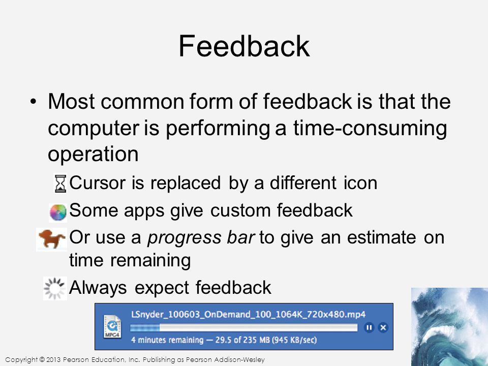 Feedback Most common form of feedback is that the computer is performing a time-consuming operation.