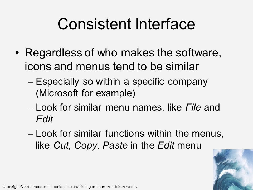 Consistent Interface Regardless of who makes the software, icons and menus tend to be similar.