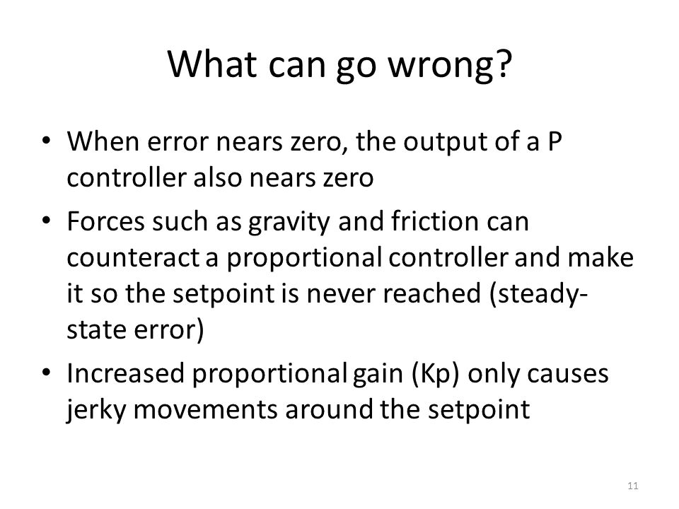 What can go wrong When error nears zero, the output of a P controller also nears zero.