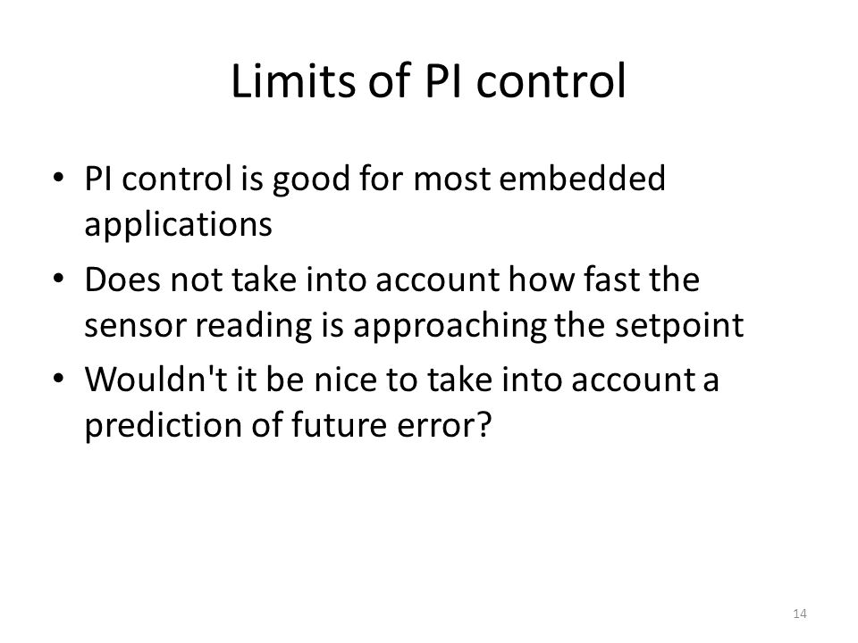 Limits of PI control PI control is good for most embedded applications