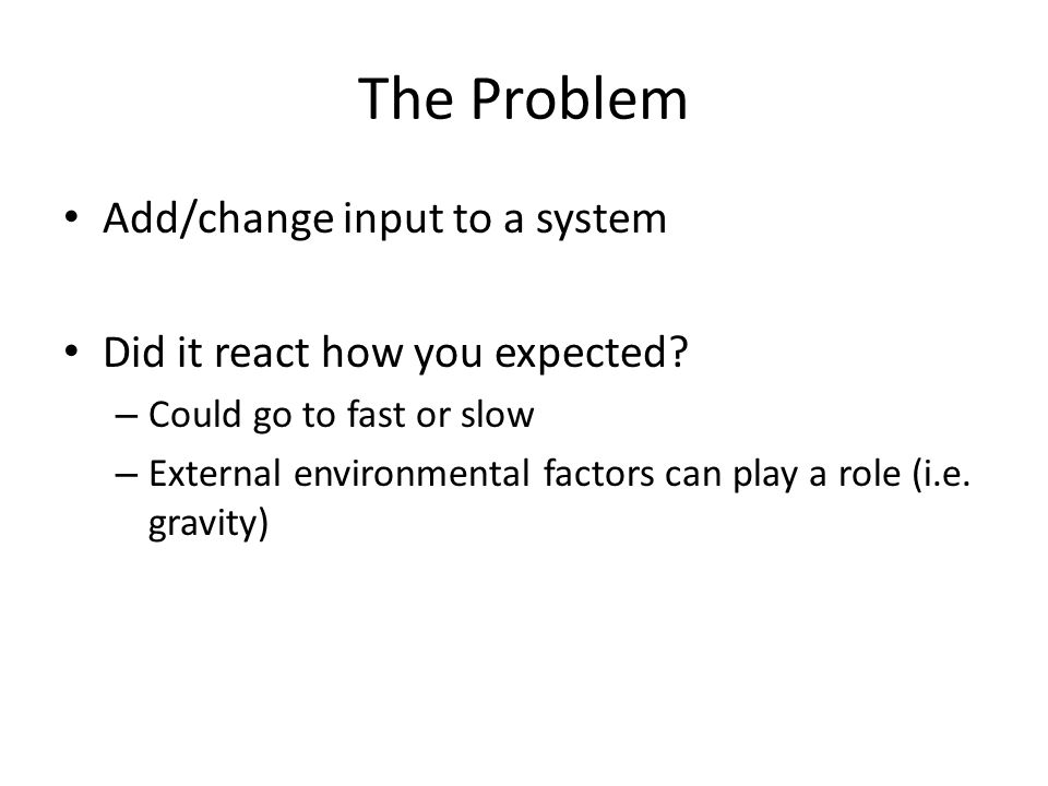 The Problem Add/change input to a system