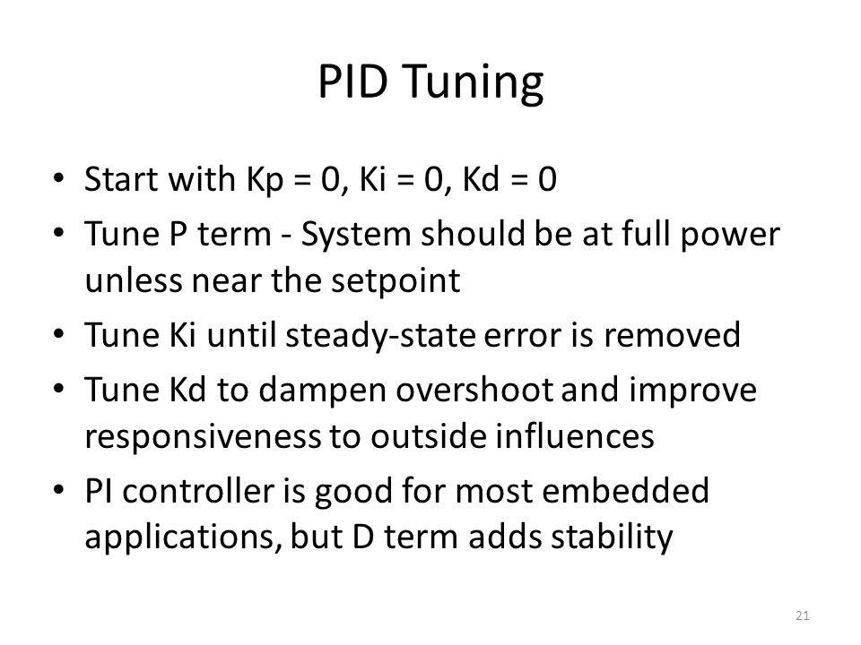 PID Tuning Start with Kp = 0, Ki = 0, Kd = 0