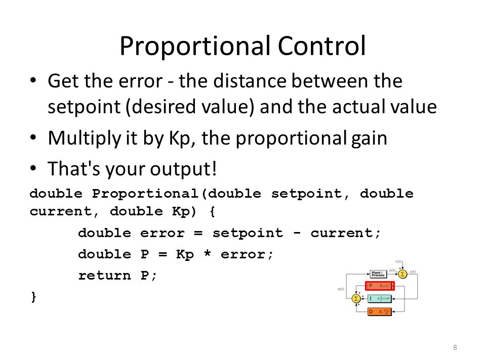 Proportional Control Get the error - the distance between the setpoint (desired value) and the actual value.
