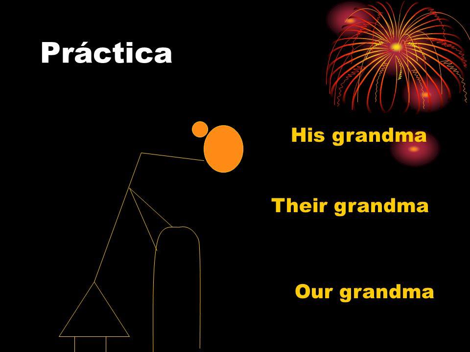 Práctica His grandma Their grandma Our grandma