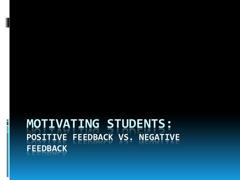 Motivating Students: Positive Feedback Vs. Negative Feedback