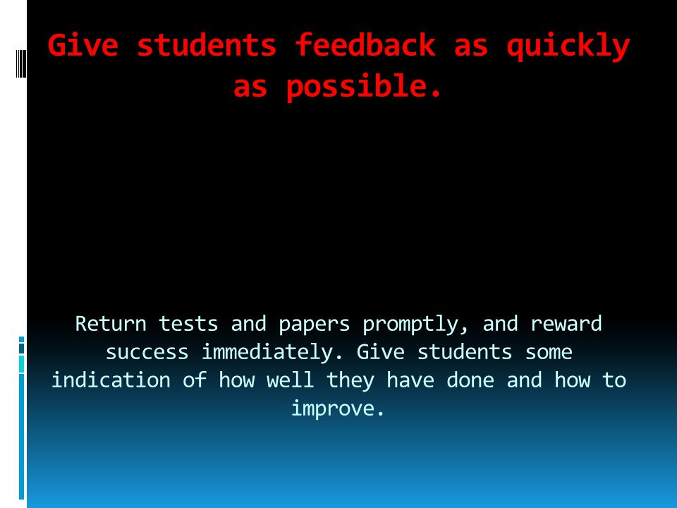 Give students feedback as quickly as possible
