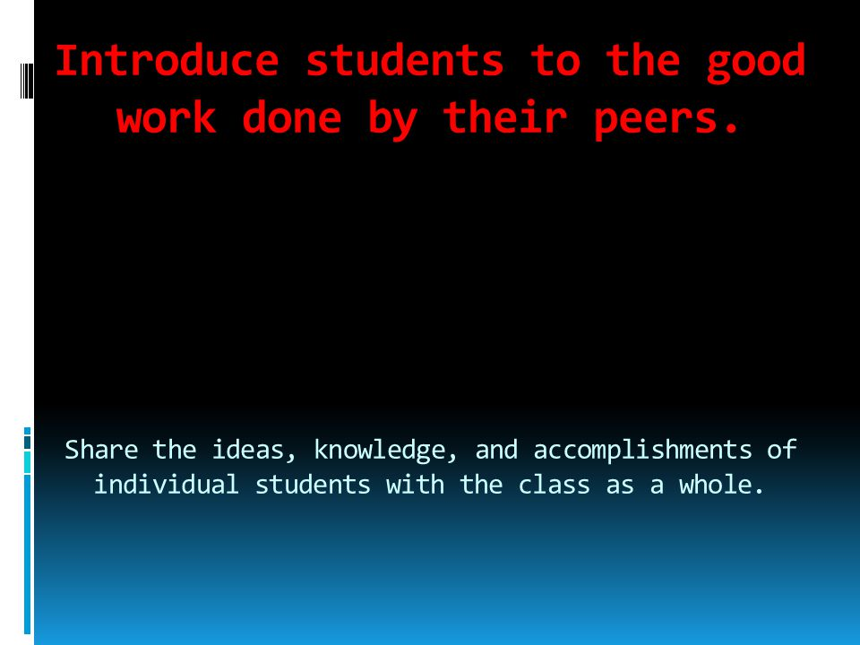 Introduce students to the good work done by their peers