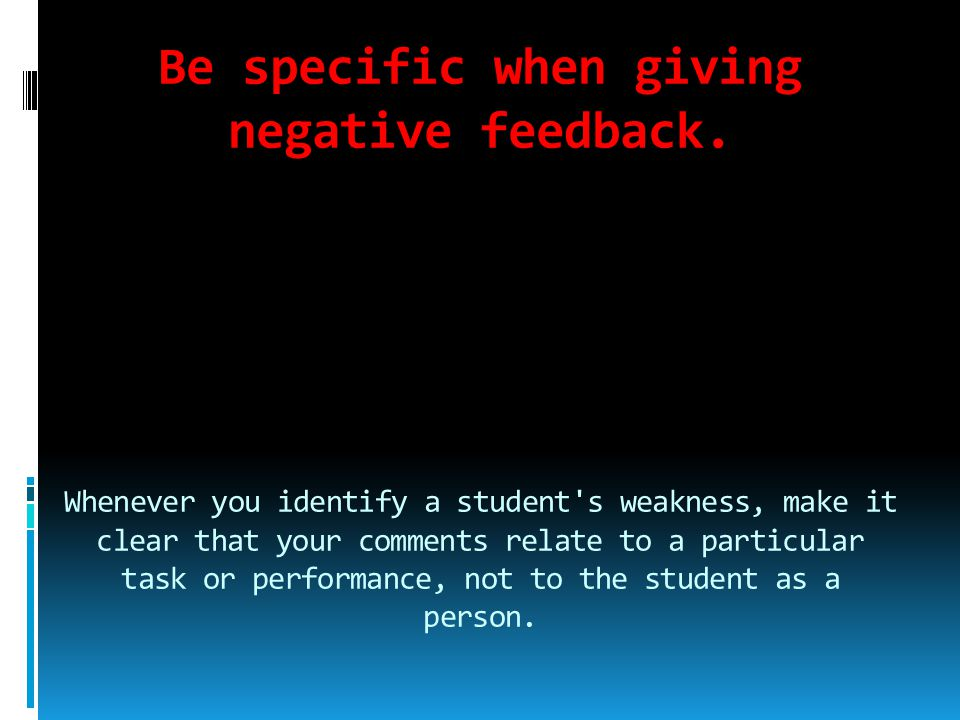 Be specific when giving negative feedback