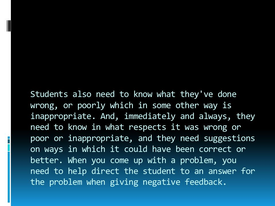 Students also need to know what they ve done wrong, or poorly which in some other way is inappropriate.