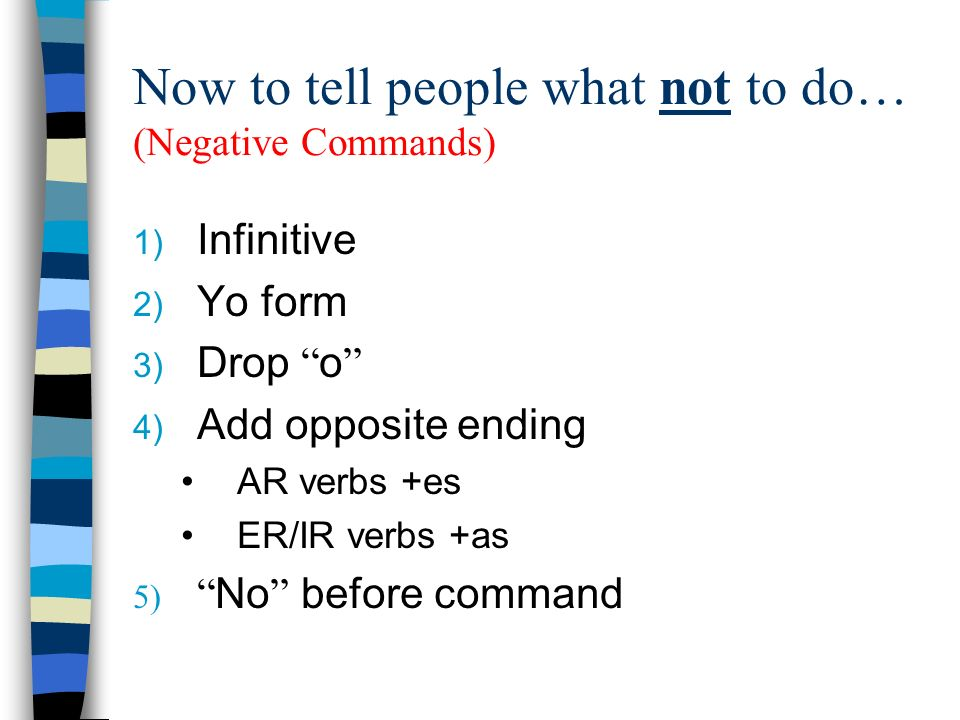 Now to tell people what not to do… (Negative Commands)